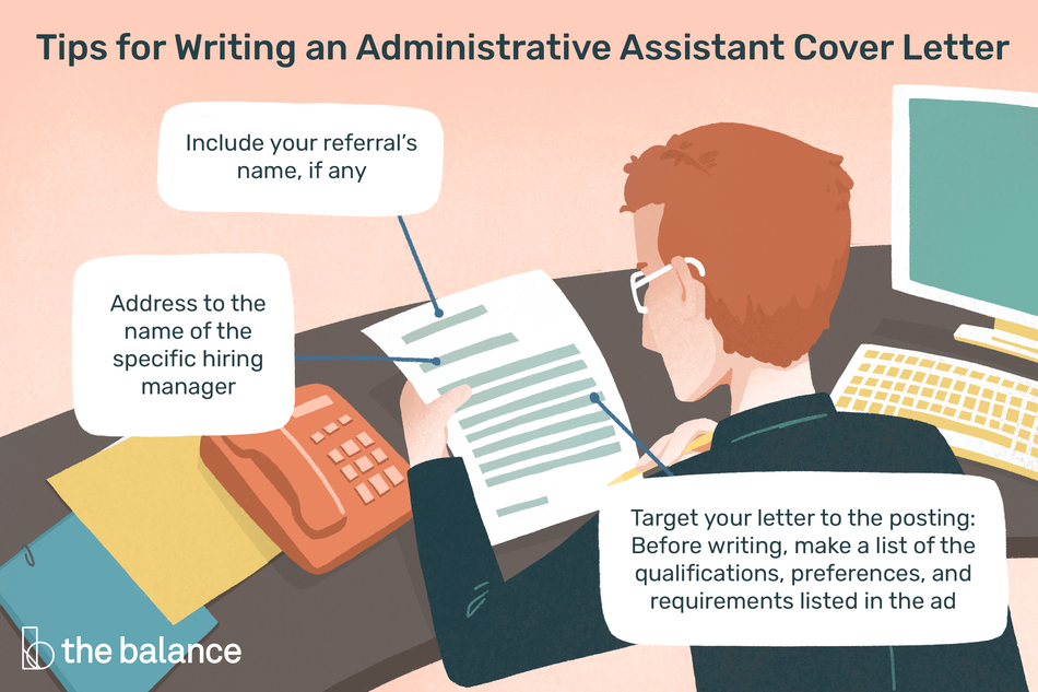 "This illustration offers tip on writing an administrative assistant cover letter including ""Include your referral's name, if any,"" ""Address to the name of the specific hiring manager,"" and ""Target your latter to the posting: Before writing, make a list of the qualifications, preferences, and requirements listed in the ad."""