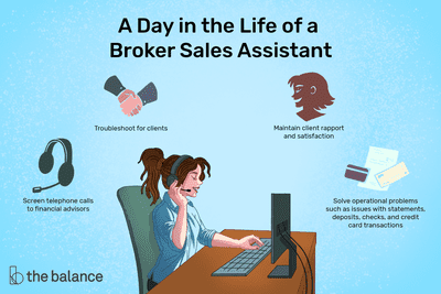 A day in the life of a broker sales assistant: Screen telephone calls to financial advisors, troubleshoot for clients, maintain client report and satisfaction, solve operational problems such as issues with statements, deposits, checks and credit card transactions