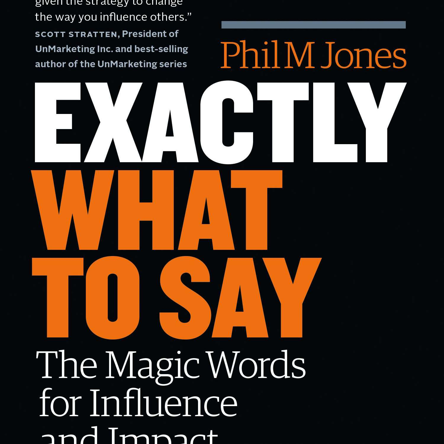 Exactly What to Say: The Magic Words for Influence