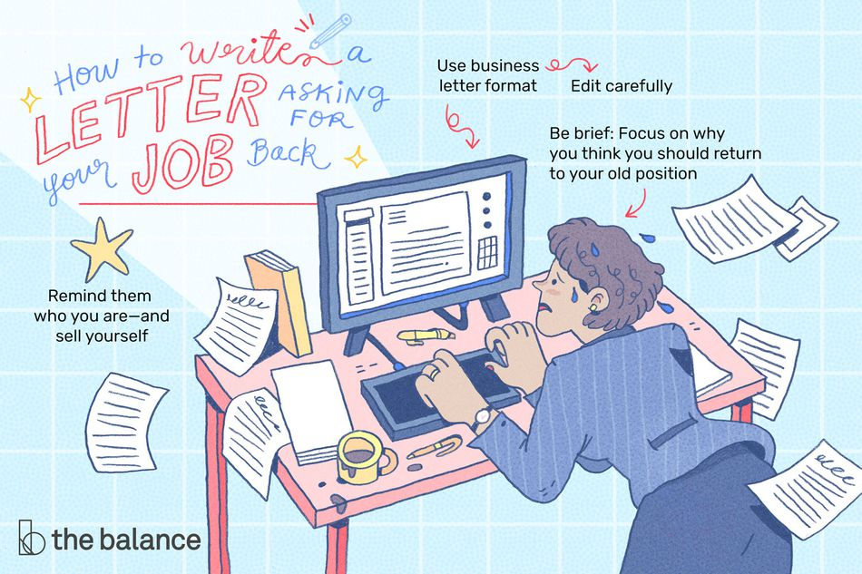 """This illustration shows how to write a letter asking for your job back including """"Remind them who you are-and sell yourself,"""" """"Use business letter format,"""" """"Edit carefully,"""" and """"Be brief: Focus on why you think you should return to your old position."""""""